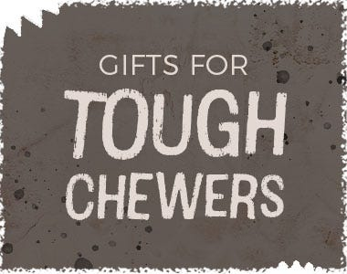 Gifts for Tough Chewers